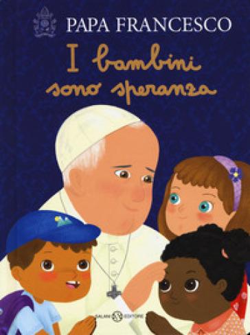 I bambini sono speranza. Ediz. a colori - Papa Francesco (Jorge Mario Bergoglio) | Thecosgala.com