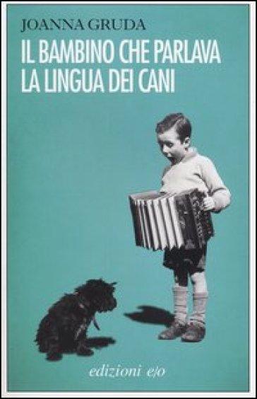 Il bambino che parlava la lingua dei cani - Joanna Gruda | Kritjur.org