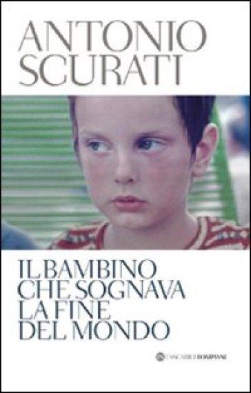 Il bambino che sognava la fine del mondo - Antonio Scurati | Kritjur.org