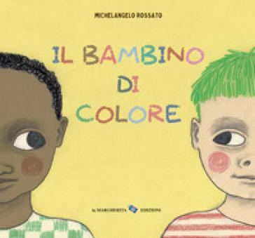 Il bambino di colore. Ediz. a colori - Michelangelo Rossato |