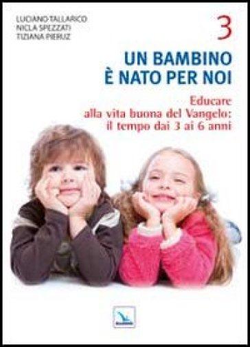 Un bambino è nato per noi. 3.Educare alla vita buona del Vangelo: il tempo da 3 a 6 anni - Luciano Tallarico pdf epub