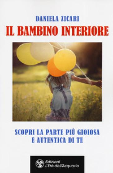 Il bambino interiore. Scopri la parte più gioiosa e autentica di te - Daniela Zicari | Thecosgala.com