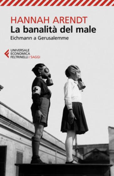 La banalità del male. Eichmann a Gerusalemme - Hannah Arendt |
