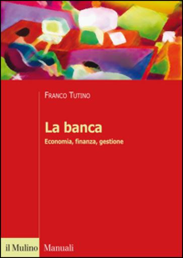 La banca. Economia, finanza, gestione - Franco Tutino | Thecosgala.com