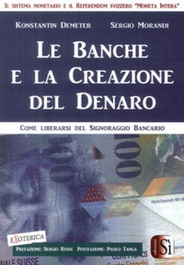 Le banche e la creazione del denaro. Come liberarsi del signoraggio bancario - Konstantin Demeter | Thecosgala.com