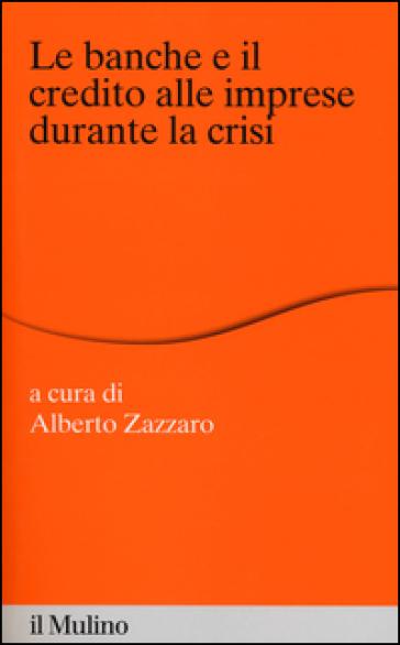 Le banche e il credito alle imprese durante la crisi - A. Zazzaro |