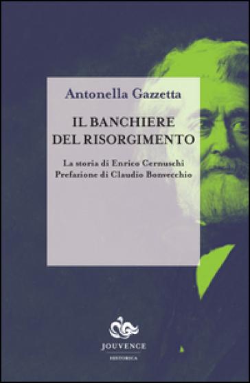 Il banchiere del risorgimento. La storia di Enrico Cernuschi - Antonella Gazzetta |
