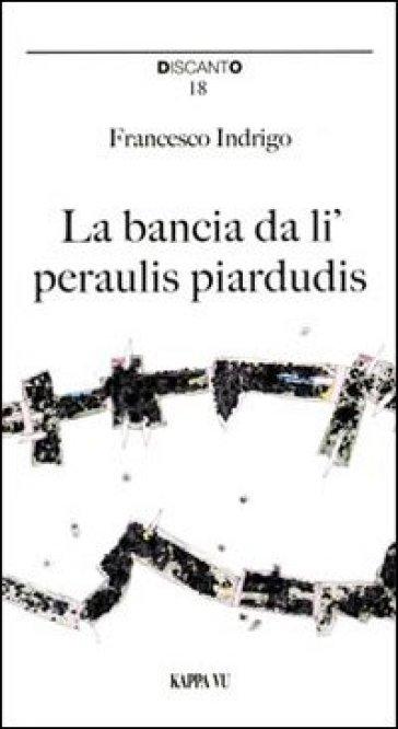La bancia da li' peraulis piardudis-La panchina delle parole perdute - Francesco Indrigo |