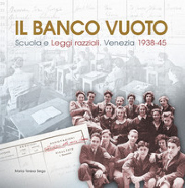 Il banco vuoto. Scuola e leggi razziali. Venezia 1938-45 - Maria Teresa Sega |