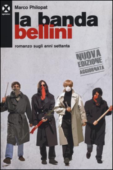 La banda Bellini. Romanzo sugli anni settanta - Marco Philopat  