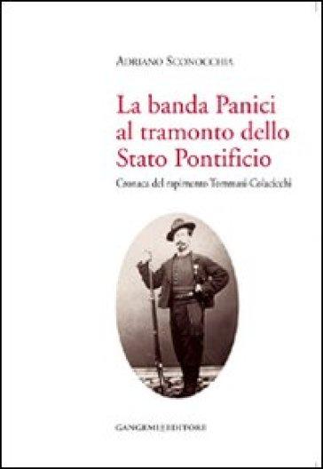 La banda Panici al tramonto dello Stato Pontificio. Cronaca del rapimento Tommasi-Colacicchi - Adriano Sconocchia  