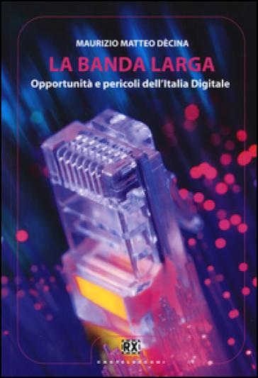 La banda larga. Opportunità e pericoli dell'Italia digitale