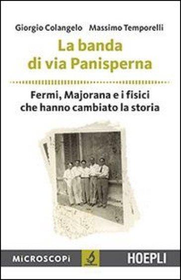 La banda di via Panisperna. Fermi, Majorana e i fisici che hanno cambiato la storia - Giorgio Colangelo | Rochesterscifianimecon.com