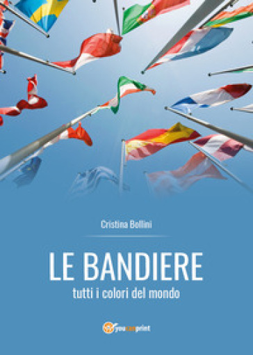 Le bandiere. Tutti i colori del mondo - Cristina Bollini   Thecosgala.com