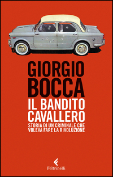 Il bandito Cavallero. Storia di un criminale che voleva fare la rivoluzione - Giorgio Bocca |