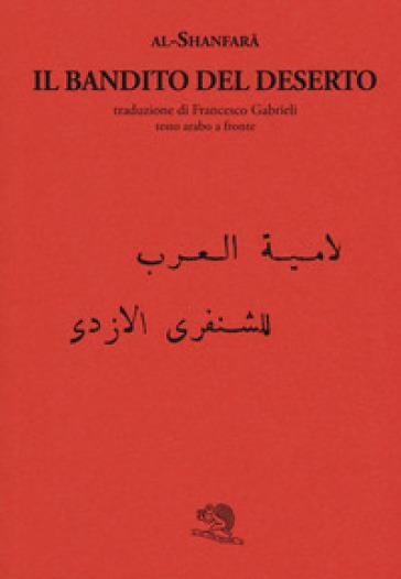 Il bandito del deserto. Testo arabo a fronte. Ediz. bilingue - Al Shanfara  