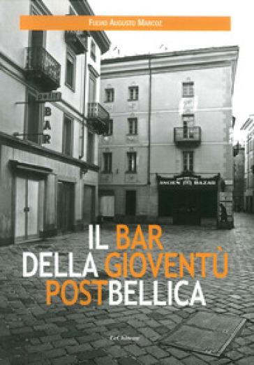 Il bar della gioventù postbellica - Fulvio Augusto Marcoz |