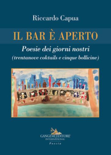 Il bar è aperto. Poesie dei giorni nostri (trentanove coktails e cinque bollicine) - Riccardo Capua |