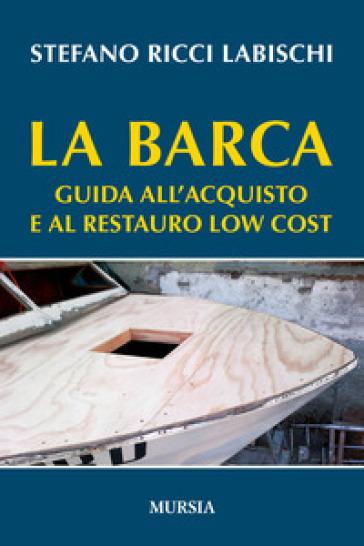 La barca. Guida all'acquisto e al restauro low cost - Stefano Ricci Labischi | Rochesterscifianimecon.com