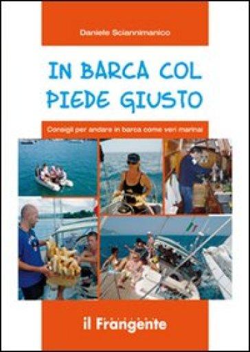 In barca col piede giusto. Consigli per andare in barca come veri marinai - Daniele Sciannimanico   Rochesterscifianimecon.com