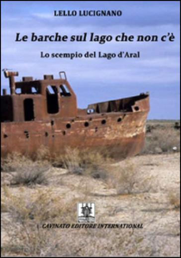 Le barche sul lago che non c'è più. Lo scempio del lago d'Aral - Lello Lucignano | Kritjur.org