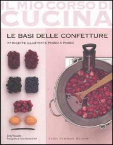Le basi delle confetture. 77 ricette illustrate passo a passo - Jody Vassallo | Rochesterscifianimecon.com