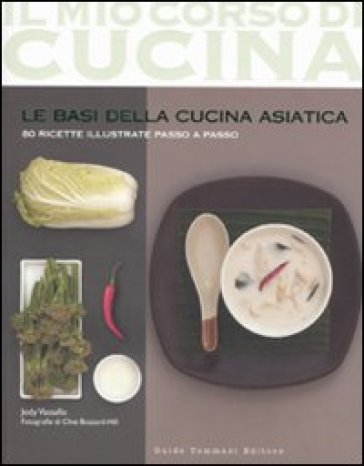 Le basi della cucina asiatica. 80 ricette illustrate passo a passo - Jody Vassallo   Rochesterscifianimecon.com