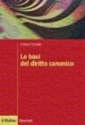 Le basi del diritto canonico. Dopo il codice del 1983 - Giorgio Feliciani |