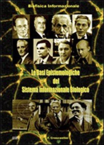 Le basi epistemologiche del sistema informazionale biologico. Biofisica informazionale - Francesco Crescentini  