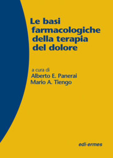 Le basi farmacologiche della terapia del dolore - Alberto Panerai | Ericsfund.org