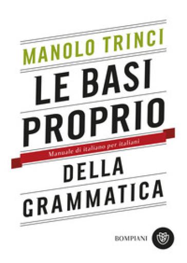 Le basi proprio della grammatica. Manuale di italiano per italiani - Manolo Trinci pdf epub