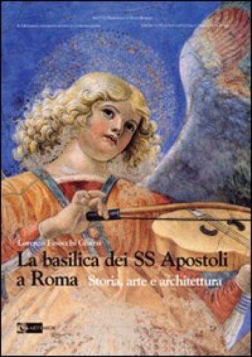 La basilica dei SS Apostoli a Roma. Storia, arte e architettura - Lorenzo Finocchi Ghersi   Rochesterscifianimecon.com