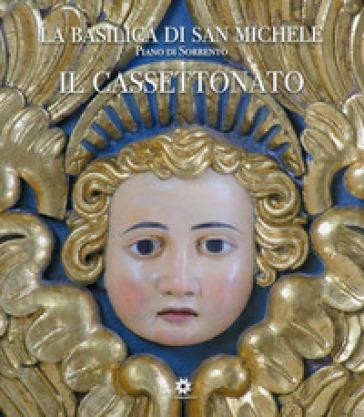 La basilica di San Michele. Piano di Sorrento. Il cassettonato