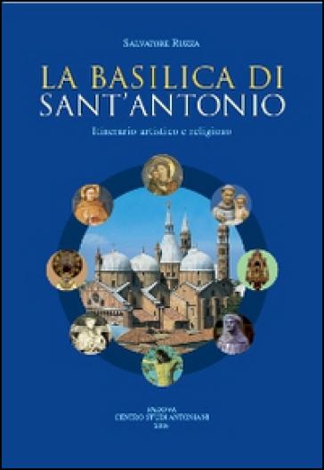 La basilica di sant'Antonio. Itinerario artistico e religioso - Salvatore Ruzza |