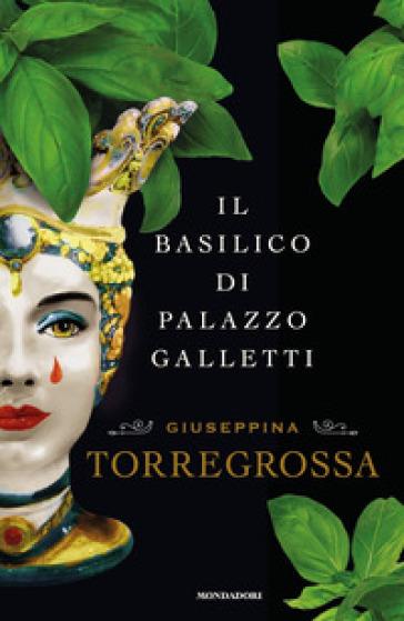 Il basilico di Palazzo Galletti - Giuseppina Torregrossa |