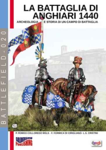 La battaglia di Anghiari 1440. Archeologia e storia di un campo di battaglia. Ediz. illustrata - Pierluigi Romeo Di Colloredo Mels   Kritjur.org