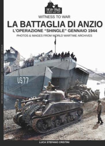 La battaglia di Anzio. L'Operation «Shingle» (gennaio 1944). Ediz. illustrata - Luca Stefano Cristini | Kritjur.org