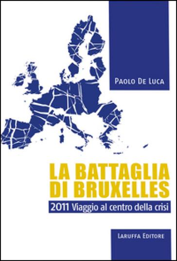 La battaglia di Bruxelles. 2011 viaggio al centro della crisi - Paolo De Luca pdf epub