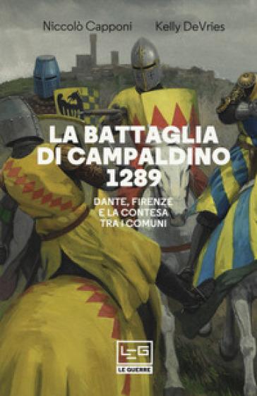 La battaglia di Campaldino 1289. Dante, Firenze e la contesa tra i Comuni - Kelly DeVries   Thecosgala.com
