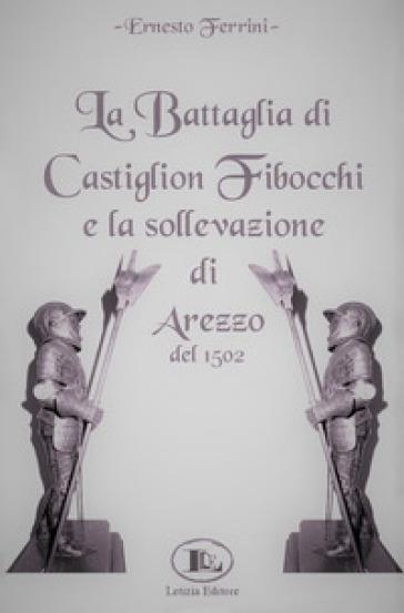 La battaglia di Castiglion Fibocchi e la sollevazione di Arezzo del 1502 - Ernesto Ferrini |