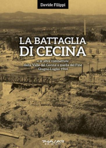 La battaglia di Cecina e le altre combattute dalla Valle del Cecina a quella del Fine. Giugno-luglio 1944 - Davide Filippi |