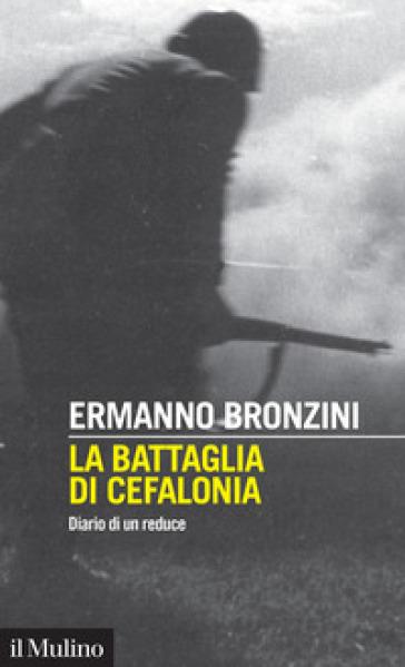La battaglia di Cefalonia. Diario di un reduce - Ermanno Bronzini   Thecosgala.com
