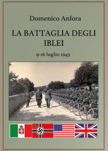La battaglia degli Iblei. 9-16 luglio 1943 - Domenico Anfora |
