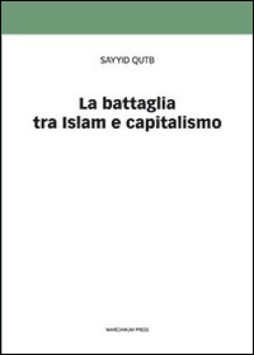La battaglia tra Islam e capitalismo - Sayyid Qutb  