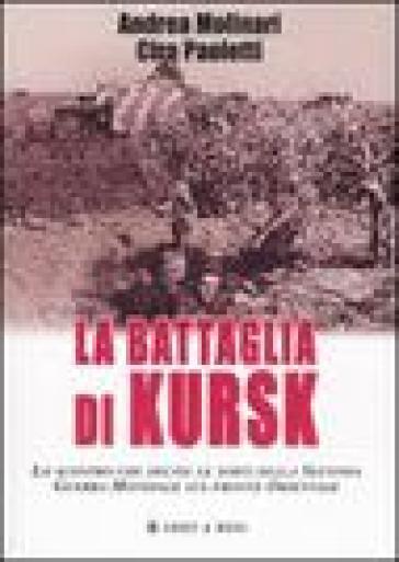 La battaglia di kursk lo scontro che decise le sorti della seconda guerra mondiale sul fronte - La finestra di fronte andrea guerra ...