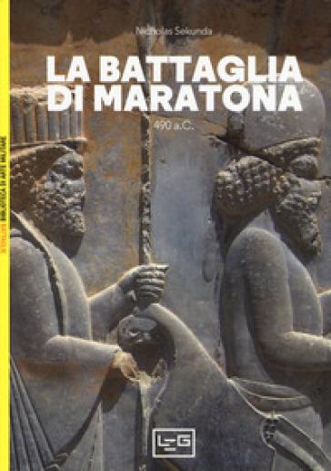 La battaglia di Maratona. 490 a.C. La prima invasione persiana della Grecia - Nicholas Sekunda |