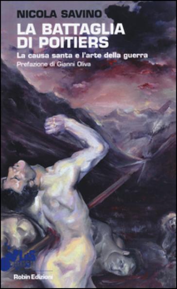La battaglia di Poitiers. La causa santa e l'arte della guerra - Nicola Savino |