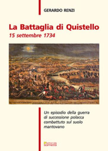 La battaglia di Quistello. 15 settembre 1734. Un episodio della guerra di successione polacca combattuto sul suolo mantovano - Gerardo Renzi  