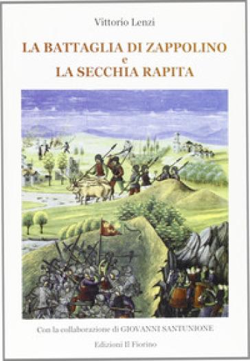 La battaglia di Zappolino e la secchia rapita - Vittorio Lenzi |