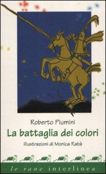 La battaglia dei colori. Ediz. illustrata - Roberto Piumini   Thecosgala.com